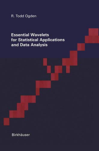 Essential Wavelets for Statistical Applications and Data Analysis: Todd Ogden