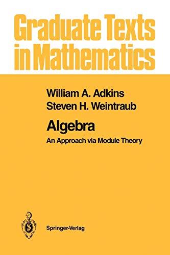 9781461269489: Algebra: An Approach via Module Theory (Graduate Texts in Mathematics)