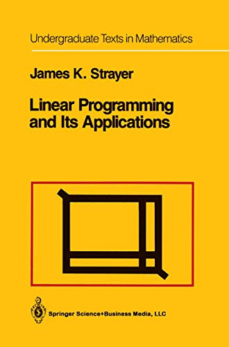 Linear Programming and Its Applications: James K. Strayer