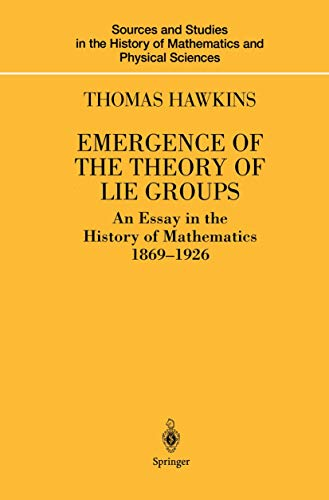 9781461270423: Emergence of the Theory of Lie Groups: An Essay in the History of Mathematics 1869–1926 (Sources and Studies in the History of Mathematics and Physical Sciences)