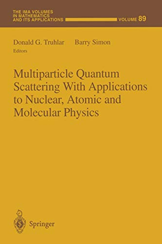 9781461273189: Multiparticle Quantum Scattering with Applications to Nuclear, Atomic and Molecular Physics (The IMA Volumes in Mathematics and its Applications)