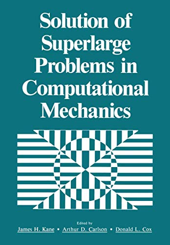 Solution of Superlarge Problems in Computational Mechanics: James H Kane