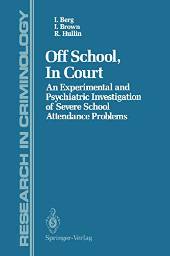 9781461283911: Off School, In Court: An Experimental and Psychiatric Investigation of Severe School Attendance Problems (Research in Criminology)