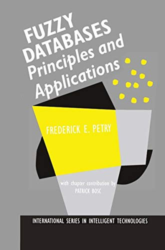 Fuzzy Databases: Principles and Applications: Frederick E. Petry