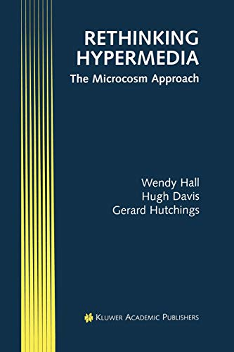 Rethinking Hypermedia: The Microcosm Approach (Electronic Publishing Series) (1461285747) by Hall, Wendy; Davis, Hugh; Hutchings, Gerard