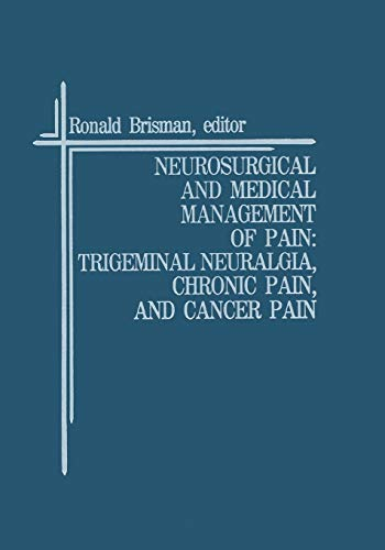 9781461289173: Neurosurgical and Medical Management of Pain: Trigeminal Neuralgia, Chronic Pain, and Cancer Pain (Topics in Neurosurgery)