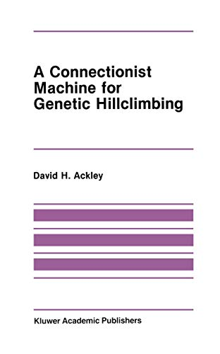 9781461291923: A Connectionist Machine for Genetic Hillclimbing (The Springer International Series in Engineering and Computer Science)