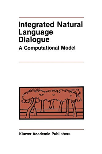 9781461292036: Integrated Natural Language Dialogue: A Computational Model (The Springer International Series in Engineering and Computer Science)