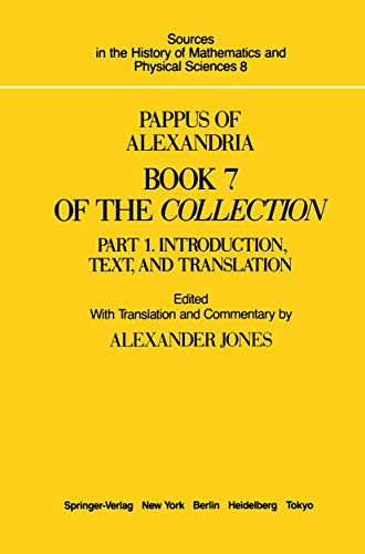 9781461293552: Pappus of Alexandria Book 7 of the Collection: Part 1. Introduction, Text, and Translation (Sources in the History of Mathematics and Physical Sciences)