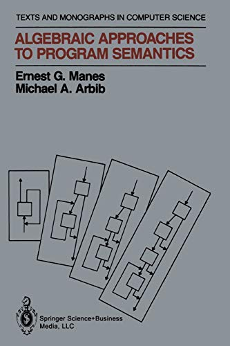 9781461293774: Algebraic Approaches to Program Semantics (Monographs in Computer Science)