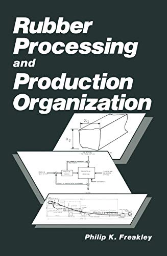 Rubber Processing and Production Organization: P.K. Freakley