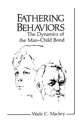 Fathering Behaviors. The Dynamics of the Man-Child Bond: WADE C. MACKEY
