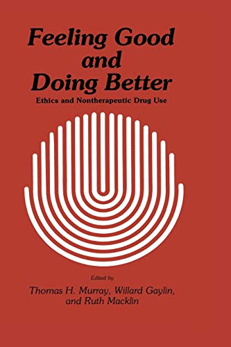 9781461295945: Feeling Good and Doing Better: Ethics and Nontherapeutic Drug Use (Contemporary Issues in Biomedicine, Ethics, and Society)