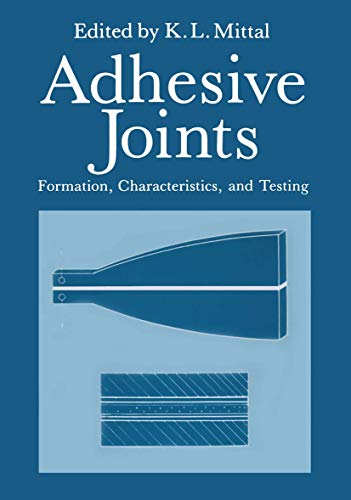 Adhesive Joints: Formation, Characteristics, and Testing: K. L. Mittal