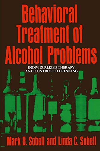 Behavioral Treatment of Alcohol Problems: Individualized Therapy and Controlled Drinking: Mark ...