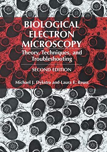 Biological Electron Microscopy: Dykstra, Michael J.; Reuss, Laura E. (Dept. of Microbiology, ...