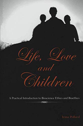9781461350002: Life, Love and Children: A Practical Introduction to Bioscience Ethics and Bioethics