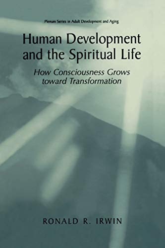 9781461351801: Human Development and the Spiritual Life: How Consciousness Grows toward Transformation (The Springer Series in Adult Development and Aging)