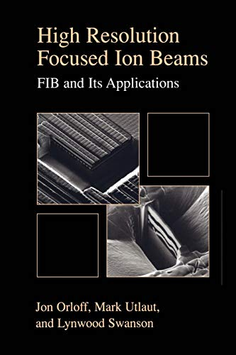 9781461352297: High Resolution Focused Ion Beams: FIB and its Applications: The Physics of Liquid Metal Ion Sources and Ion Optics and Their Application to Focused Ion Beam Technology (Volume 512)