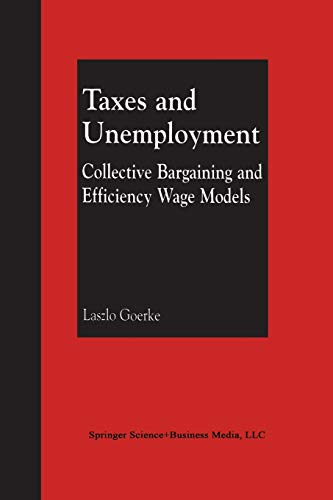 Taxes and Unemployment. Collective Bargaining and Efficiency Wage Models: LASZLO GOERKE
