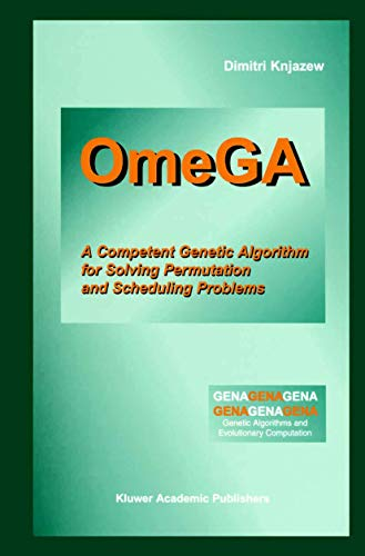 OmeGA: A Competent Genetic Algorithm for Solving Permutation and Scheduling Problems (Genetic ...