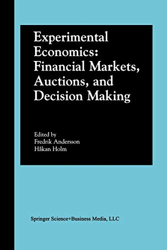 9781461353034: Experimental Economics: Financial Markets, Auctions, and Decision Making: Interviews and Contributions from the 20th Arne Ryde Symposium