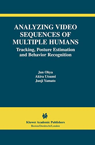 9781461353461: Analyzing Video Sequences of Multiple Humans: Tracking, Posture Estimation and Behavior Recognition (The International Series in Video Computing)
