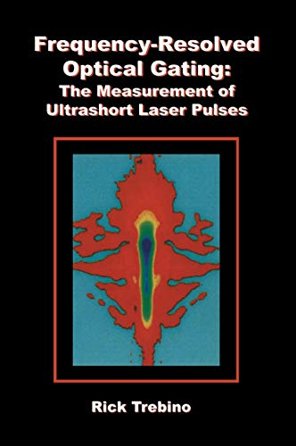 9781461354321: Frequency-Resolved Optical Gating: The Measurement of Ultrashort Laser Pulses