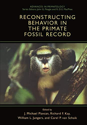 Reconstructing Behavior in the Primate Fossil Record: Plavcan, J. Michael