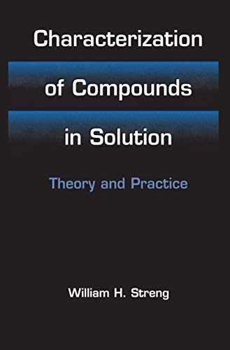 Characterization of Compounds in Solution. Theory and Practice: WILLIAM H. STRENG