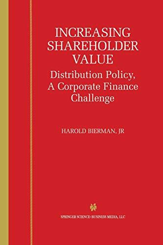 Increasing Shareholder Value: Distribution Policy, a Corporate Finance Challenge: Harold Bierman Jr...