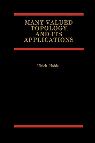 Many Valued Topology and its Applications: Ulrich HÃ hle