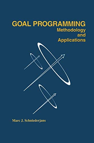 Goal Programming: Methodology and Applications: Marc Schniederjans