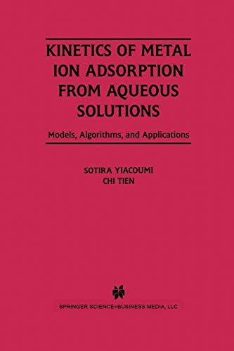 9781461359814: Kinetics of Metal Ion Adsorption from Aqueous Solutions: Models, Algorithms, and Applications