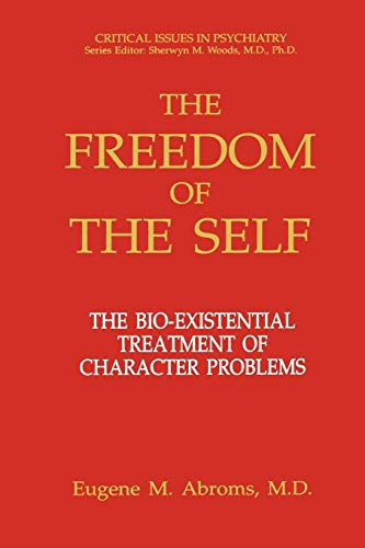 9781461362555: The Freedom of the Self: The Bio-Existential Treatment of Character Problems (Critical Issues in Psychiatry)