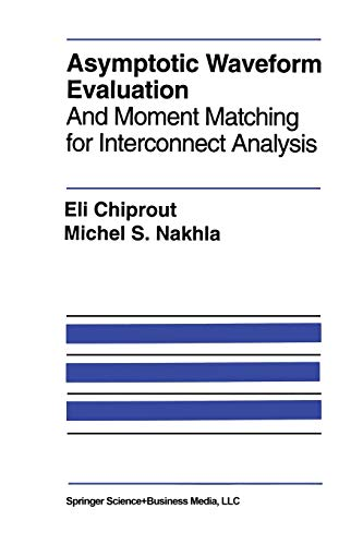9781461363637: Asymptotic Waveform Evaluation: And Moment Matching for Interconnect Analysis (The Springer International Series in Engineering and Computer Science)