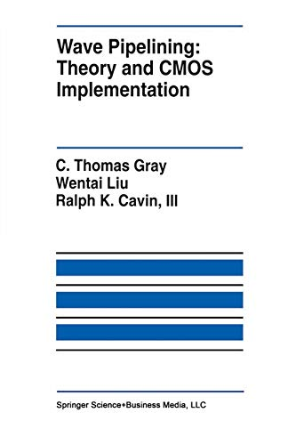 Wave Pipelining: Theory and CMOS Implementation: C. THOMAS GRAY