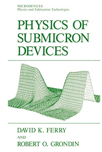 Physics of Submicron Devices (Microdevices): David K. Ferry