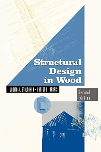 Structural Design in Wood (Paperback): Judith J. Stalnaker,
