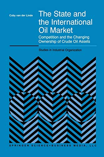 The State and the International Oil Market: Competition and the Changing Ownership of Crude Oil ...