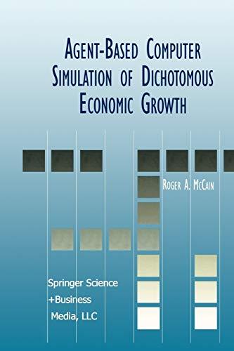 9781461370857: Agent-Based Computer Simulation of Dichotomous Economic Growth (Advances in Computational Economics)