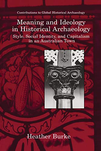 Meaning and Ideology in Historical Archaeology: Style, Social Identity, and Capitalism in an ...