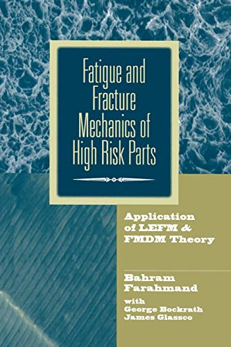 9781461377535: Fatigue and Fracture Mechanics of High Risk Parts: Application of LEFM & FMDM Theory