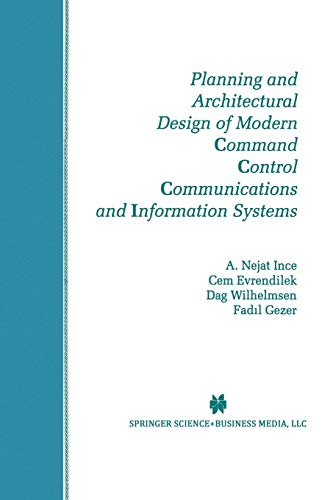 9781461378235: Planning and Architectural Design of Modern Command Control Communications and Information Systems: Military and Civilian Applications (The Springer ... Series in Engineering and Computer Science)