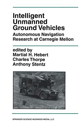 Intelligent Unmanned Ground Vehicles: Autonomous Navigation Research at Carnegie Mellon (The ...