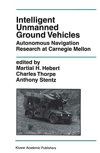 9781461379041: Intelligent Unmanned Ground Vehicles: Autonomous Navigation Research at Carnegie Mellon (The Springer International Series in Engineering and Computer Science)