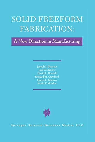 Solid Freeform Fabrication: A New Direction in Manufacturing: with Research and Applications in ...