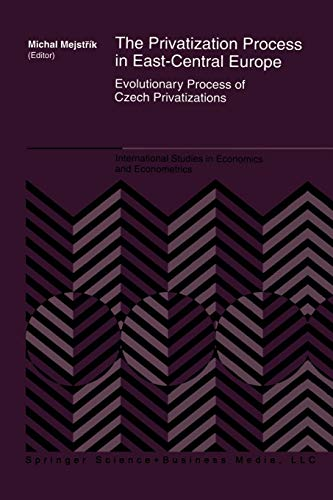 9781461379171: The Privatization Process in East-Central Europe: Evolutionary Process of Czech Privatization (International Studies in Economics and Econometrics) (Volume 36)