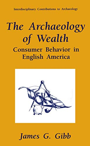 The Archaeology of Wealth: Consumer Behavior in English America (Interdisciplinary Contributions to...