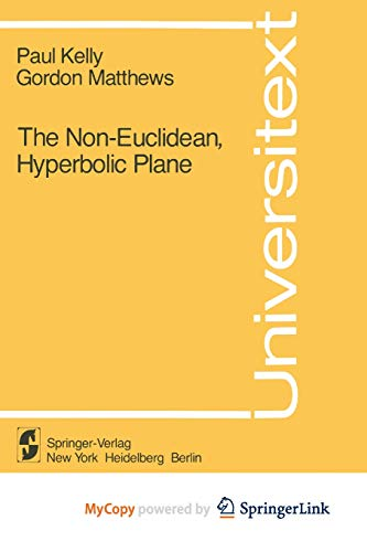 9781461381266: The Non-Euclidean, Hyperbolic Plane: Its Structure and Consistency